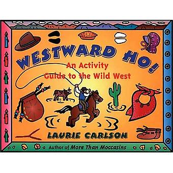 Westward Ho! - Activity Guide to the Wild West by Lauri Carlson - 9781