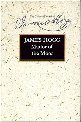 Mador of the Moor by James Hogg & James E. Barcus