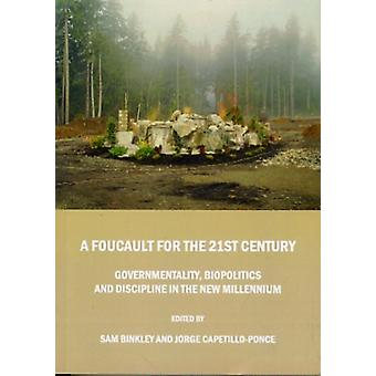 A Foucault for the 21st Century: Governmentality Biopolitics and Discipline in the New Millennium (Paperback) by Binkley Sam Capetillo Jorge