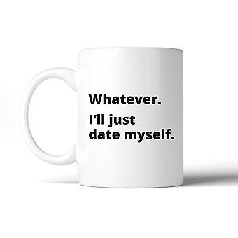 Date Myself Ceramic Coffee Mug 11oz Funny Quote Single Friends Gift