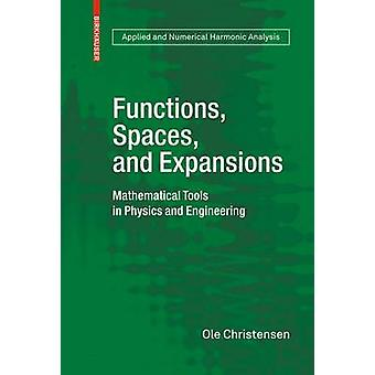 Functions Spaces and Expansions  Mathematical Tools in Physics and Engineering by Christensen & Ole