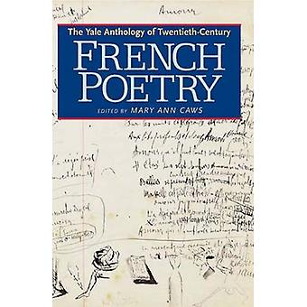The Yale Anthology of Twentieth-century French Poetry by Mary Ann Caw