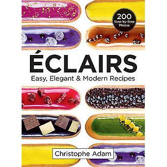 Eclairs - Easy - Elegant & Modern Recipes by Christophe Adam - 9780778