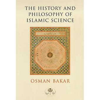 The History and Philosophy of Islamic Science by Osman Bakar - 978094
