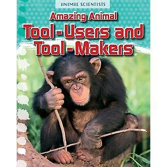 Niesamowite narzędzie zwierząt-użytkowników i producentów narzędzi przez Leon Gray - 978147470225
