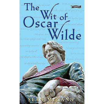 The Wit of Oscar Wilde (2nd Revised edition) by Sean McCann - 9781847