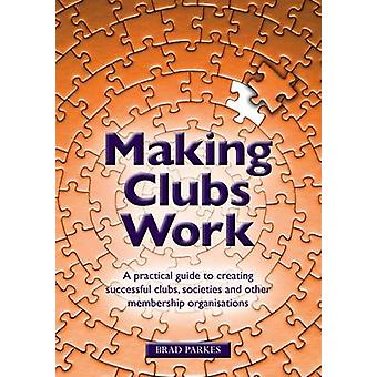 Making Clubs Work - A Practical Guide to Creating Successful Clubs - S
