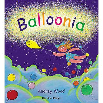 Balloonia by Audrey Wood - Audrey Wood - 9781904550495 Book