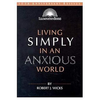 Living Simply in an Anxious World (Illumination Books)