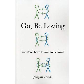 Go, be Loving: You Don't Have to Wait to be Loved