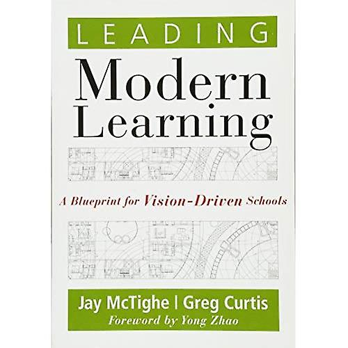 Leading Modern Learning: A Blueprint for Vision-Driven Schools