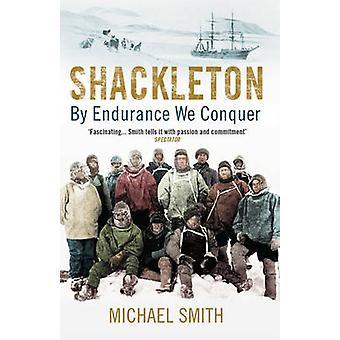 Shackleton - av uthållighet vi erövra av Michael Smith - 9781780747071