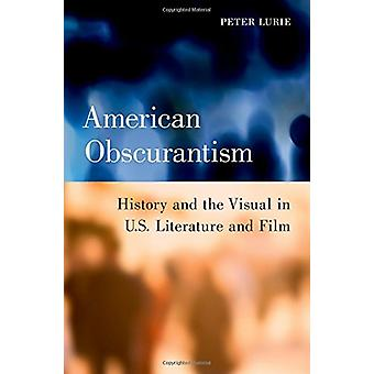 American Obscurantism - History and the Visual in U.S. Literature and