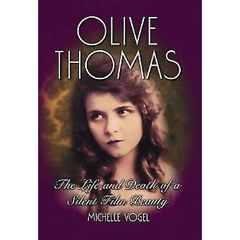 Olive Thomas - The Life and Death of a Silent Film Beauty by Michelle