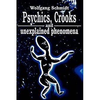 Psychics Crooks and Unexplained Phenomena by Schmidt & Wolfgang