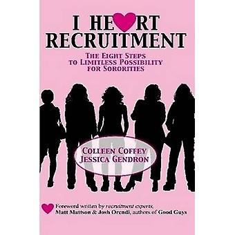 I Heart Recruitment The Eight Steps to Limitless Possibility for Sororities by Coffey & Colleen