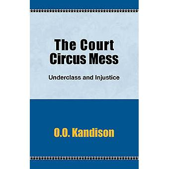 The Court Circus Mess Underclass and Injustice by Kandison & O. O.