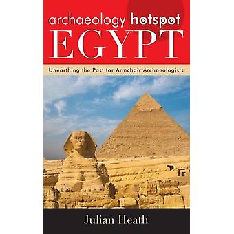 Archaeology Hotspot Egypt Unearthing the Past for Armchair Archaeologists by Heath & Julian
