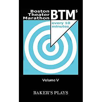 Boston Theatre Marathon of TenMinute Plays  Volume V by Snodgrass & Kate