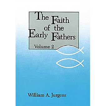Faith of the Early Fathers Volume 2 by Jurgens & William A