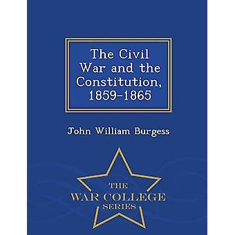 The Civil War and the Constitution 18591865  War College Series by Burgess & John William