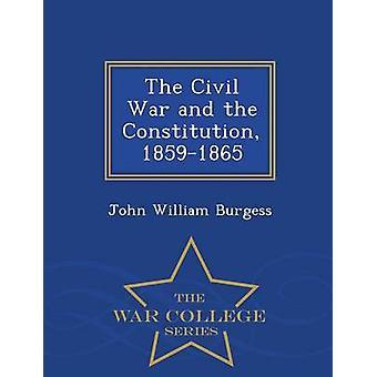 La guerre civile et la Constitution 18591865 War College série par Burgess & John William