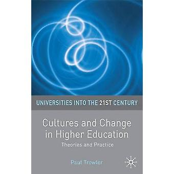 Cultures and Change in Higher Education  Theories and Practices by Trowler & Paul