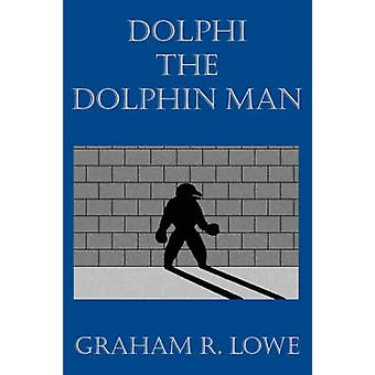 Dolphi the Dolphin Man by Lowe & Graham R.