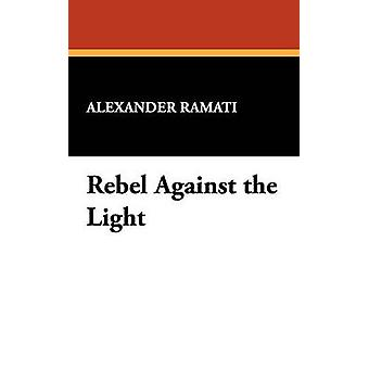 Rebel Against the Light by Ramati & Alexander