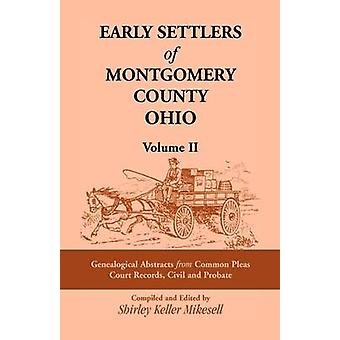 Early Settlers of Montgomery County Ohio Genealogical Abstracts from Common Pleas Court Records Civil and Probate by Mikesell & Shirley Keller