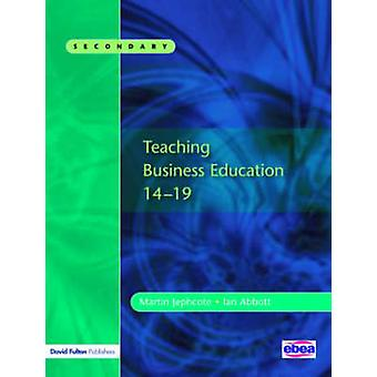 Teaching Business Education 1419 by Jephcote & Martin