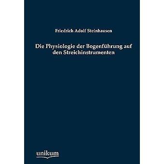 Die Physiologie der Bogenfhrung auf den Streichinstrumenten de Steinhausen & Friedrich Adolf