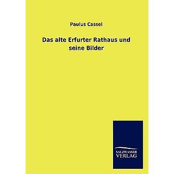 Das alte Erfurter Rathaus und seine Bilder door Cassel & Paulus