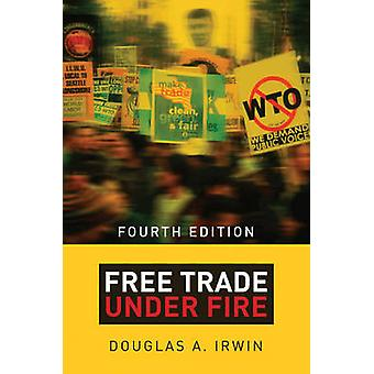 Free Trade Under Fire (4th Revised edition) by Douglas A. Irwin - 978