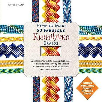 How to Make 50 Fabulous Kumihimo Braids - A Beginner S Guide to Making