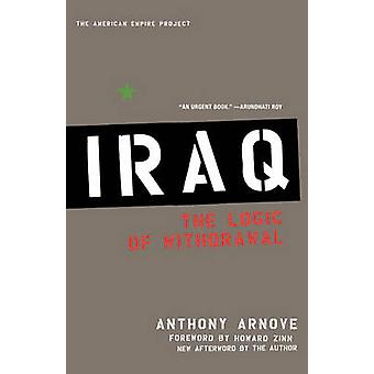Iraq - The Logic of Withdrawal by Anthony Arnove - 9780805082722 Book