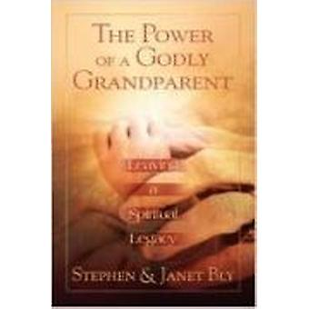 The Power of a Godly Grandparent - Leaving a Spiritual Legacy by Steph