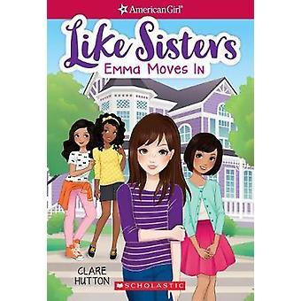 Emma Moves in (American Girl - Like Sisters #1) by Clare Hutton - 9781
