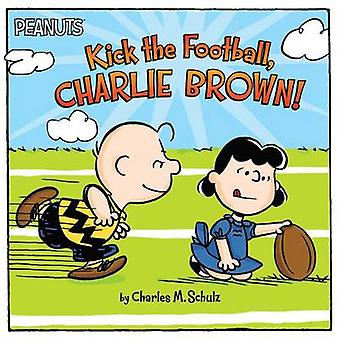 Kick the Football - Charlie Brown! by Charles M Schulz - Scott Jerald