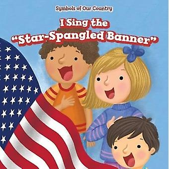 I Sing the Star-Spangled Banner by Caitie McAneney - 9781499427295 Bo