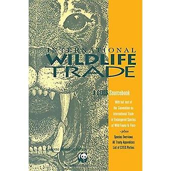 International Wildlife Trade - A Cites Sourcebook by Ginette Hemley -
