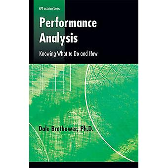 Performance Analysis - Knowing What to Do and How by Dale Brethrower -