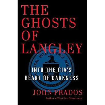 The Ghosts of Langley - Into the CIA's Heart of Darkness by Senior Fel