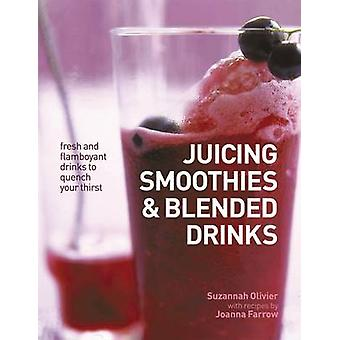 Juicing - Smoothies & Blended Drinks - Fresh and Flamboyant Drinks to