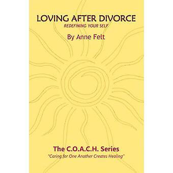 Loving After Divorce Redefining Your Self by Felt & Anne
