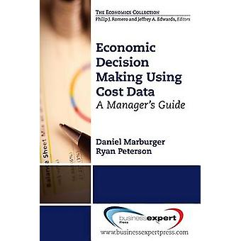 Economic Decision Making Using Cost Data A Guide for Managers by Marburger & Daniel M.