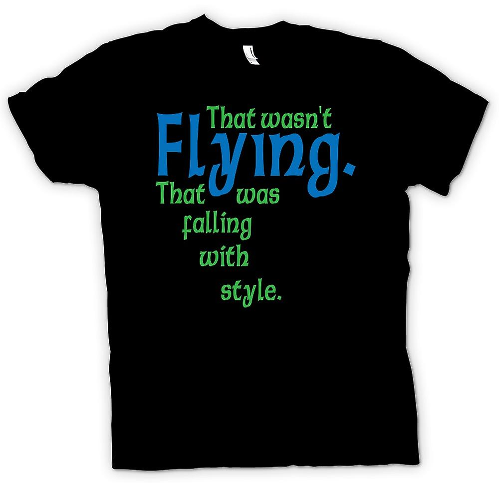 Mens T-shirt - That wasn't flying. That was falling with style - Quote