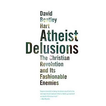 Atheist Delusions - The Christian Revolution and Its Fashionable Enemi