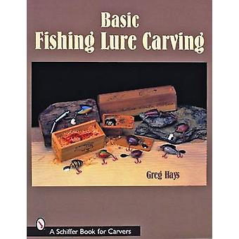 Basic Fishing Lure Carving by Greg Hays - 9780764325052 Book