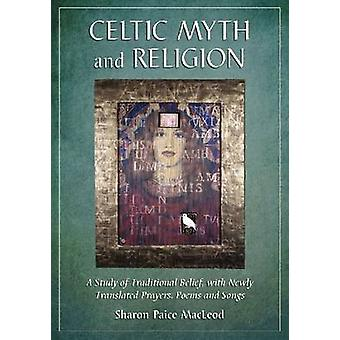 Celtic Myth and Religion - A Study of Traditional Belief - with Newly